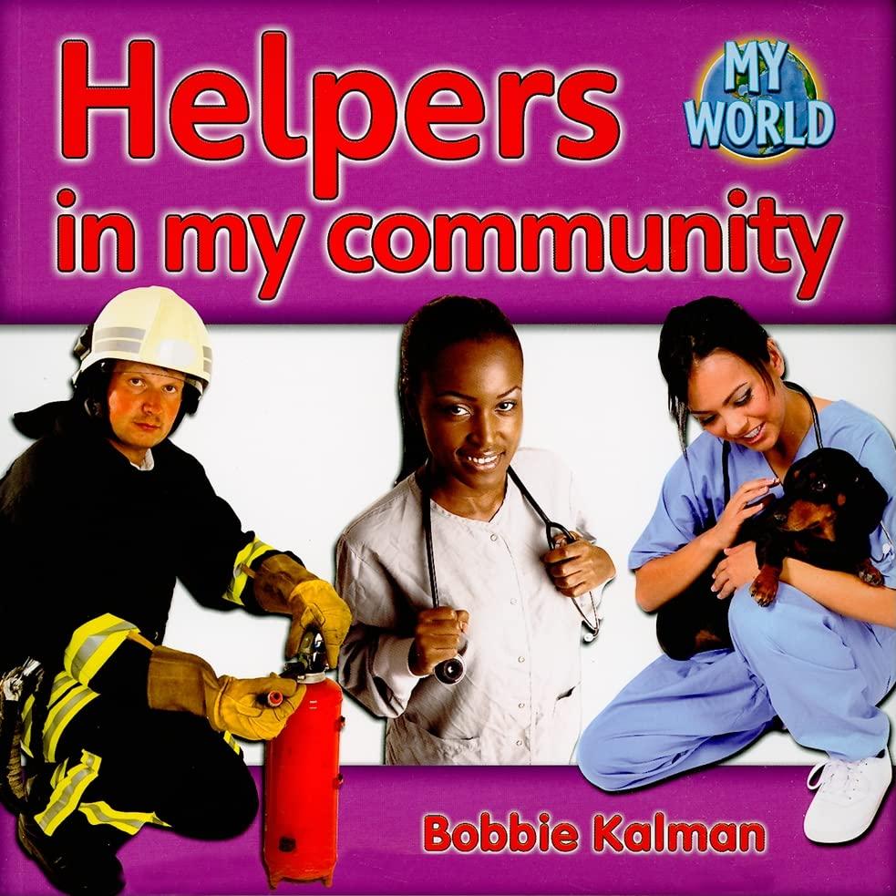 Helpers in my community - Communities in My World By Bobbie Kalman