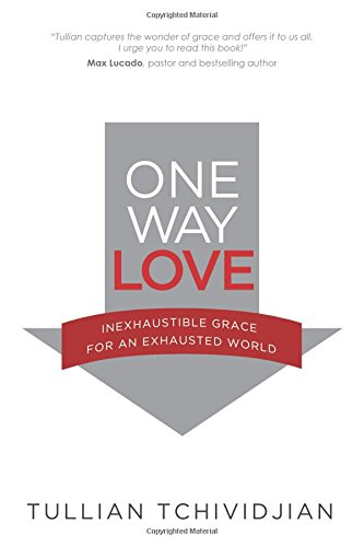 One Way Love: The Power of Unconditional Love in A Conditional World by Tullian Tchividjian