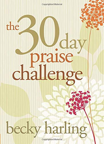 30- Day Praise Challenge By Becky Harling