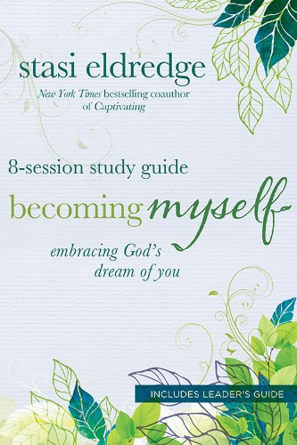 Becoming Myself Study Guide By Stasi Eldredge