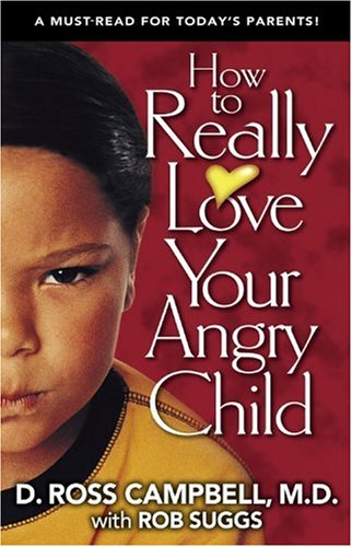 How to Really Love Your Angry Child By Ross Campbell