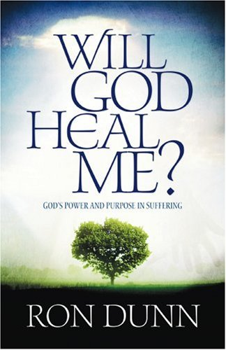 Will God Heal Me? By Ron Dunn