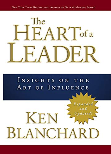 The Heart of a Leader By Ken Blanchard