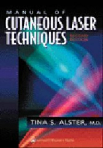 Manual of Cutaneous Laser Techniques (Spiral Manual) (Spiral Manual Series) By Tina S. Alster