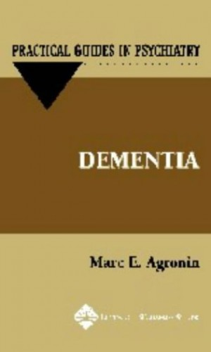 Dementia: A Practical Guide by Marc E. Agronin
