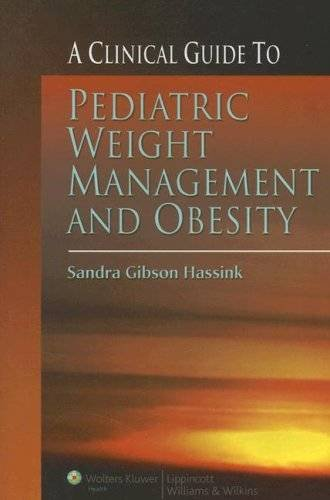 A Clinical Guide to Pediatric Weight Management and Obesity By Sandra Gibson Hassink