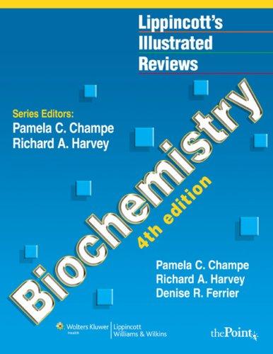 Biochemistry (Lippincott's Illustrated Reviews) (Lippincott's Illustrated Reviews Series) By Pamela C. Champe