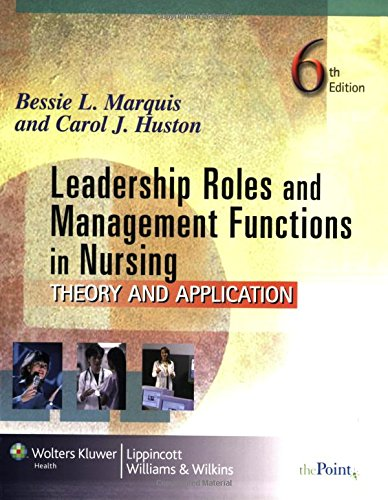 Leadership Roles and Management Functions in Nursing: Theory and Application By Bessie L. Marquis
