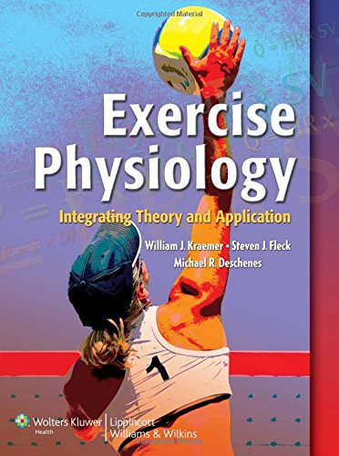 Exercise Physiology: Integrated from Theory to Practical Applications By William J. Kraemer