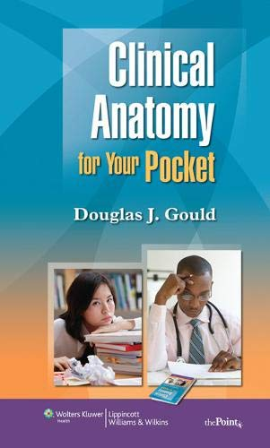 Clinical Anatomy for Your Pocket (Point (Lippincott Williams & Wilkins)) By Douglas J. Gould