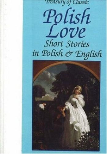 Treasury of Classic Polish Love Stories By Miroslaw Lipinski