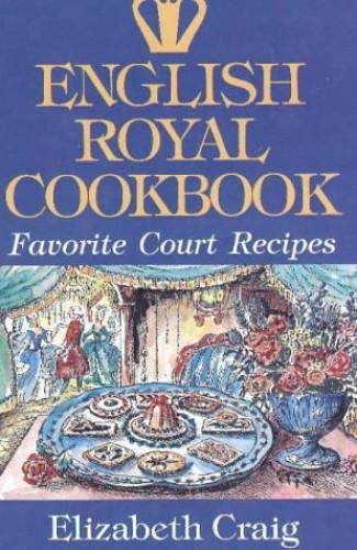 English Royal Cookbook By Elizabeth Craig