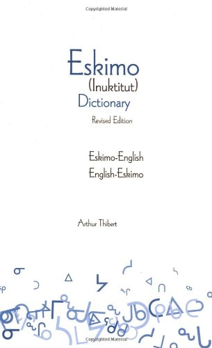 Eskimo-English / English-Eskimo (Inuktitut) Dictionary By Arthur Thibert