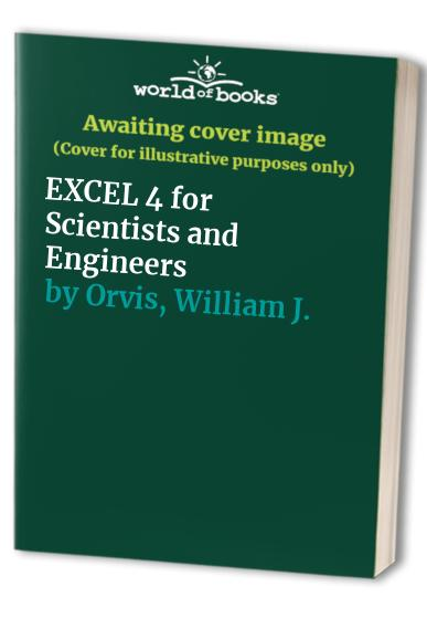 EXCEL 4 for Scientists and Engineers By William J. Orvis