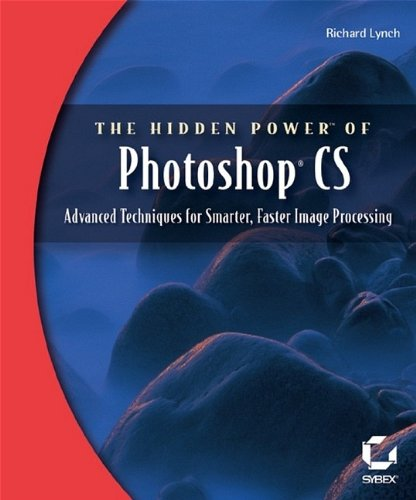 The Hidden Power of Photoshop CS: Advanced Techniques for Smarter, Faster Image Processing by Richard Lynch