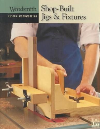 Shop-built Jigs and Fixtures (Custom Woodworking) By Glen B. Ruh