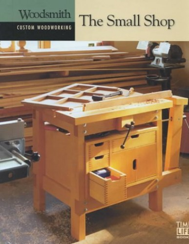 Small Shop, the Custom Woodworking By Other Time-Life Books
