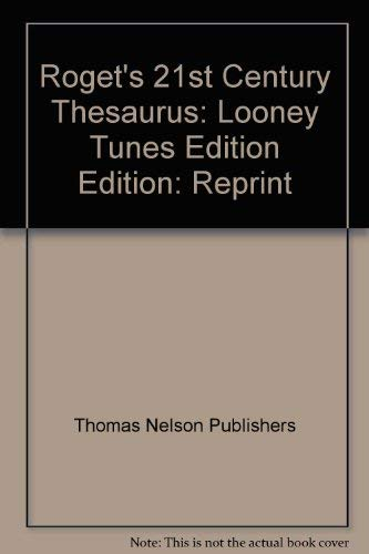 Roget's 21st Century Thesaurus: Looney Tunes Edition Edition: Reprint By Thomas Nelson Publishers