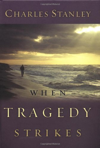 When Tragedy Strikes By Dr Charles F Stanley, Dr