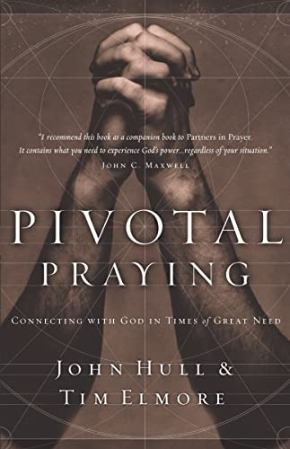 Pivotal Praying: Connecting with God in Times of Great Need By John D. Hull