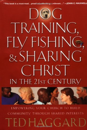 Dog Training, Fly Fishing & Sharing Christ in the 21st Century By Ted Haggard