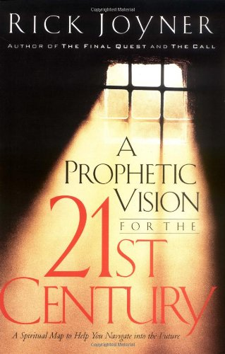 A Prophetic Vision for the 21st Century By Rick Joyner