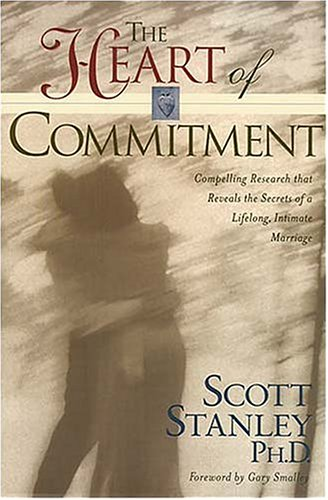 The Heart of Commitment By Scott Stanley