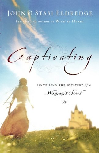Captivating: Unveiling the Mystery of a Woman's Soul By John Eldredge