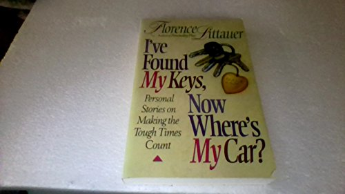 I've Found My Keys, Now Where's My Car? By Florence Littauer