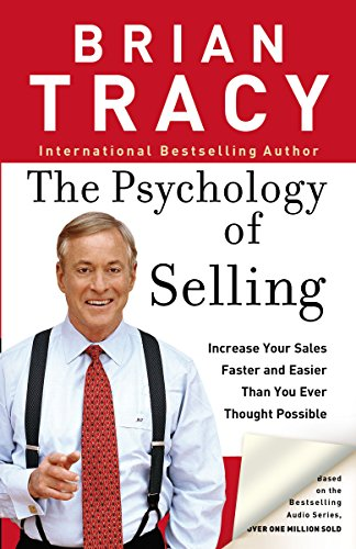 The Psychology of Selling: Increase Your Sales Faster and Easier Than You Ever Thought Possible: How to Sell More, Easier, and Faster Than You Ever Thought Possible By Brian Tracy