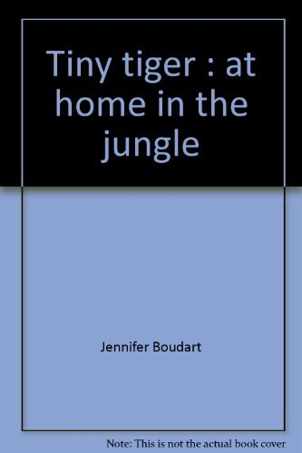 Tiny tiger : at home in the jungle By Jennifer Boudart