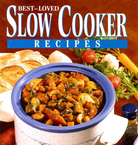 Best-Loved Slow Cooker Recipes By Publications International