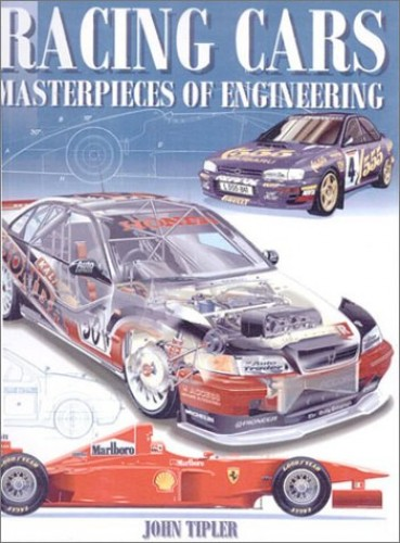 Racing Cars: Masterpieces of Engineering By John Tipler