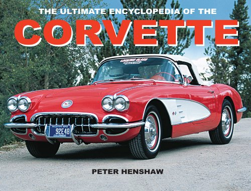 The Ultimate Encyclopedia of the Corvette By Peter Henshaw (University of Cambridge)