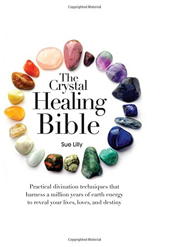 The Crystal Healing Bible By Sue Lilly