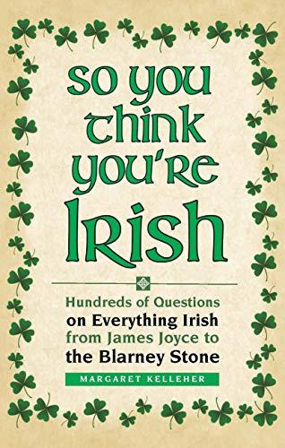 So You Think You're Irish By Margaret Kelleher (National University of Ireland, Maynooth)