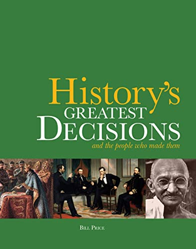 History's Greatest Decisions: And the People Who Made Them By Bill Price