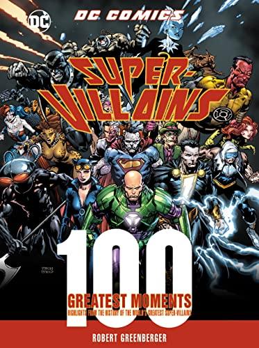 DC Comics Super-Villains: 100 Greatest Moments By Robert Greenberger