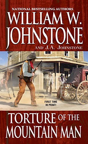 Torture of the Mountain Man By William W. Johnstone