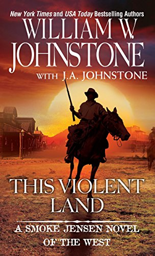 This Violent Land By William W. Johnstone