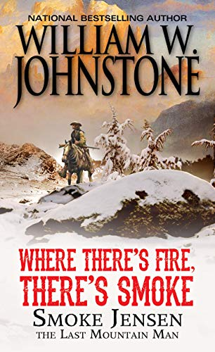 Where There's Fire, There's Smoke By William W. Johnstone