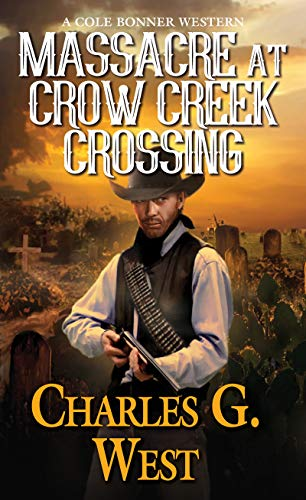 Massacre at Crow Creek Crossing By Charles G. West