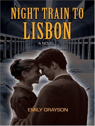 Night Train to Lisbon By Emily Grayson