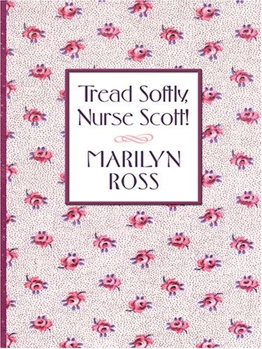 Tread Softly, Nurse Scott! By Marilyn Ross