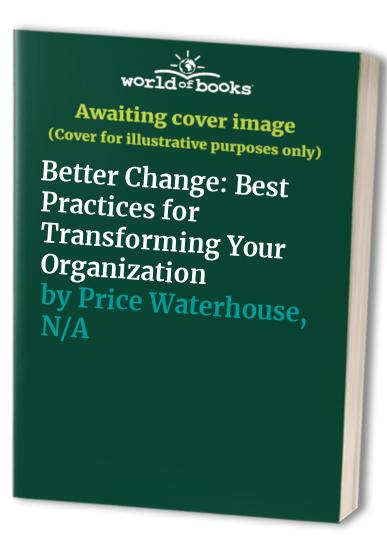 Better Change: Best Practices for Transforming Your Organization By Price Waterhouse