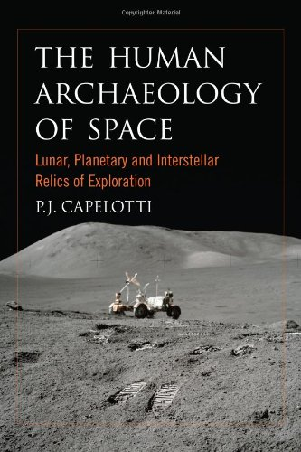The Human Archaeology of Space By P.J. Capelotti