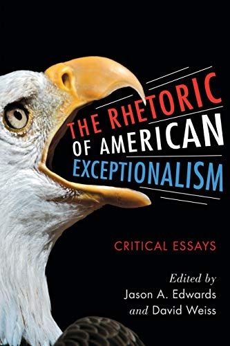 The Rhetoric of American Exceptionalism By Edited by Jason A. Edwards