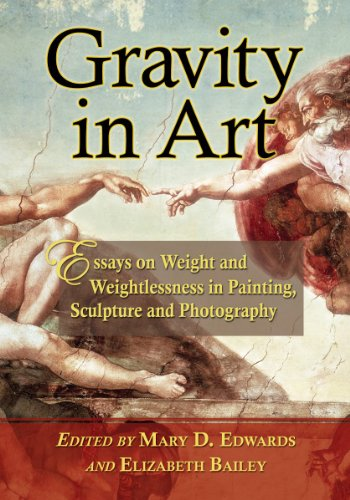 Gravity in Art: Essays on Weight and Weightlessness in Painting, Sculpture and Photography by Edited by Elizabeth Bailey
