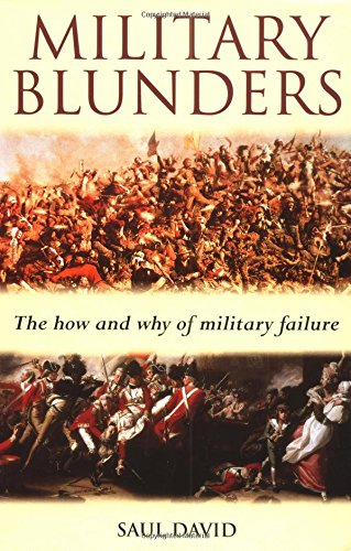Military Blunders: The How and Why of Military Failure by Saul David
