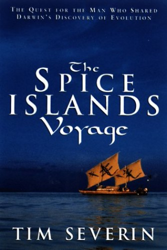 The Spice Islands Voyage By Tom Severin